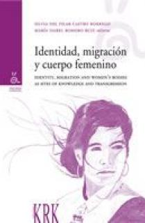 "IDENTIDAD, MIGRACIÓN Y CUERPO FEMENINO = IDENTITY, MIGRATION AND WOMEN""S BODIES AS SITES OF KNOWLEDG"