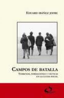 CAMPOS DE BATALLA. TERRENOS, FORMACIONES Y TÁCTICAS EN LA LUCHA SOCIAL
