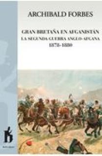 GRAN BRETAÑA EN AFGANISTÁN : LA SEGUNDA GUERRA ANGLO-AFGANA, 1878-1880